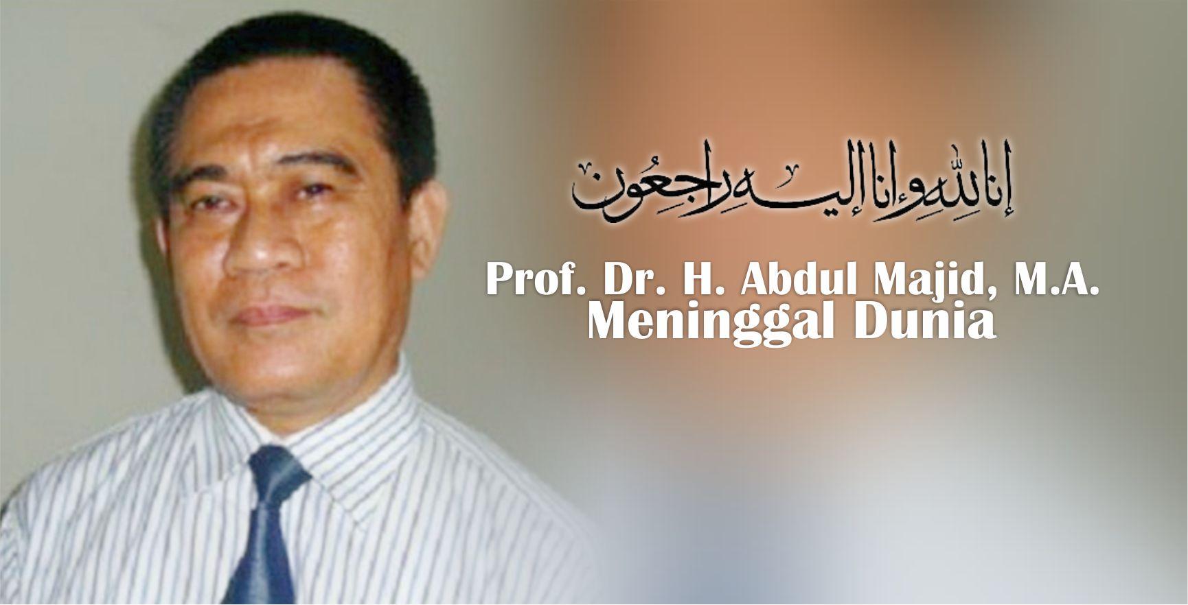 Prof. Dr. H. Abdul Majid, MA Meninggal Dunia